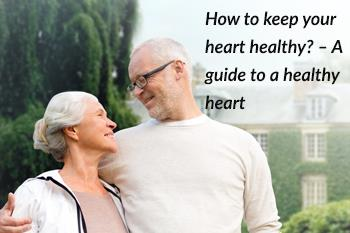 How to Keep Your Heart Healthy? – A Guide to a Healthy Heart